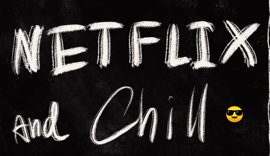 Ultimate pick up line in 2019: Netflix & Chill