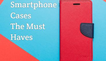 Smartphone Cases You Must Have