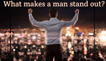 What Makes A Man Stand Out?